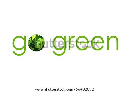 """""""go green"""" written in green letters with an earth illustration instead of the letter """"o"""""""