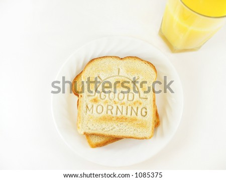 """GOOD MORNING"" Toast and a glass of OJ"
