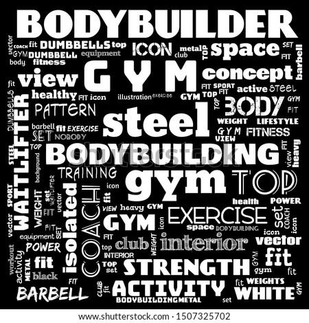 gym, body building, weight lifting, sports word cloud, this word cloud use as   banner, painting, motivation, web-page, website background, t-shirt, shirt, print, poster, gritting, illustration.