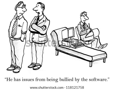 """""""He has issues from being bullied by the software."""" - stock photo"""