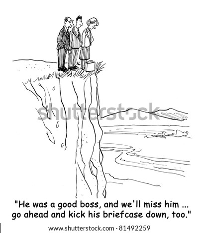 """""""He was a good boss and we will miss him... go ahead and kick his briefcase down too."""""""