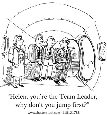 """Helen, you're the Team Leader, why don't you jump first?"""