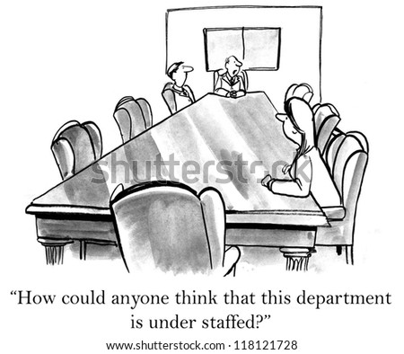 """""""How could anyone think that this department is under staffed?"""""""