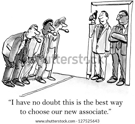 """I have no doubt this is the best way to choose our new associate."""
