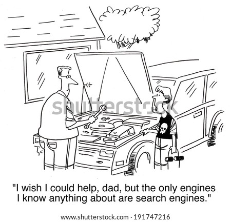 'I wish I could help dad but the only engines I know anything about are search engines'