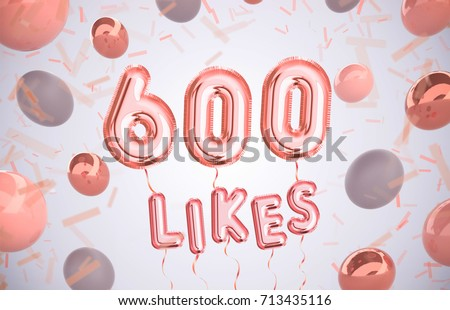 600 like or six hundred likes, followers thank you with Rose Gold balloons and colorful confetti. For Social Network friends, followers, Web user Thank you celebrate of subscribers or followers, likes