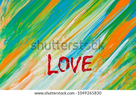 """Love"" word. Drawn word ""Love"". Word drawn by acrylic white paint. Yellow, blue, green, orange abstract background. Brush stroke shape lines. Texture of paint. Motivation picture. Summer colors. #1049265830"