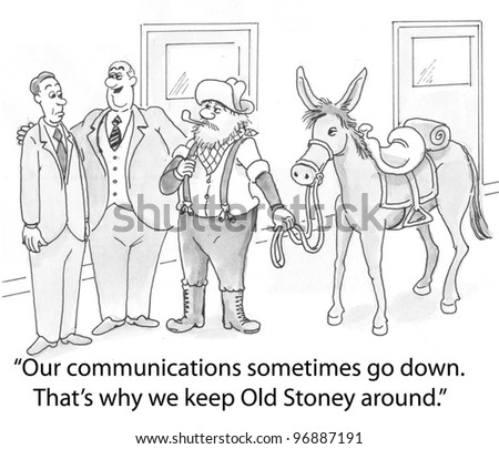 """Our communications sometimes go down.  That's why we keep Old Stoney around."""
