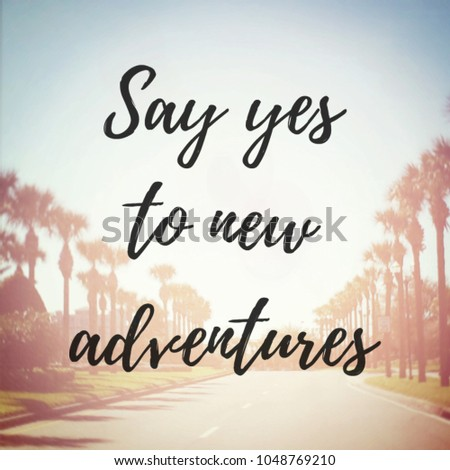 Quote - Say yes to new adventure #1048769210