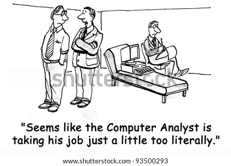 """""""Seems like the computer analyst is taking his job a little too seriously."""""""