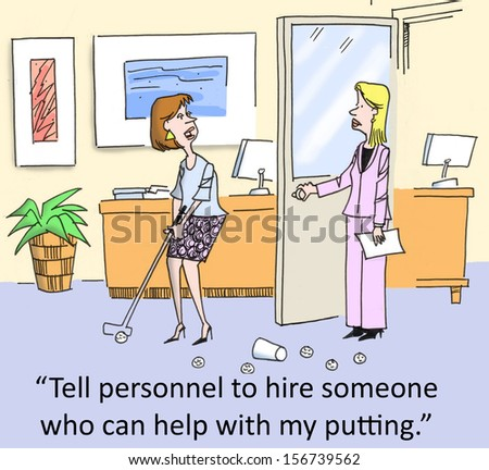 """Tell personnel to hire someone who can help with my putting."""