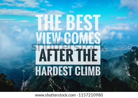 "Stock Photo ""The best comes after the hardest climb"" Inspirational motivating quotes for success, life, uplifting and education."