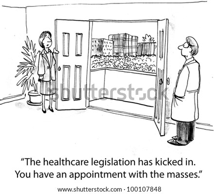 """""""The healthcare legislation has kicked in.  You have an appointment with the masses"""".  (To explain it) - stock photo"""