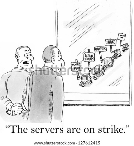 """The servers are on strike."" computers on picket line."