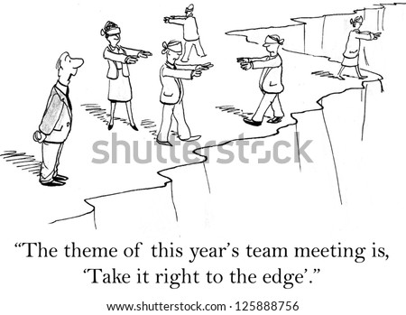 """""""The theme of this year's team meeting is 'take it right to the edge'."""""""
