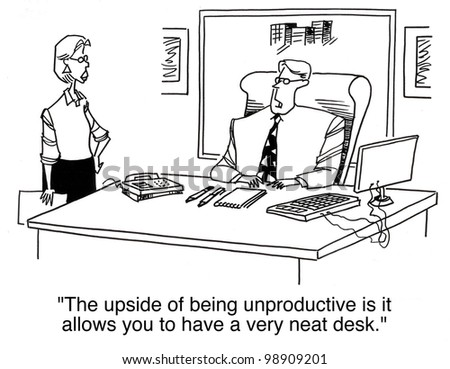 """The upside of being unproductive... gives you a neat desk."" - stock photo"