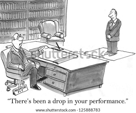 """""""There's been a drop in your performance."""""""