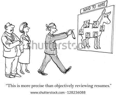"""This is more precise than objectively reviewing resumes."""