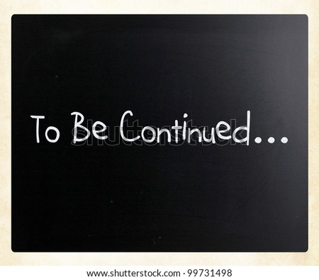 """""""To be continued"""" handwritten with white chalk on a blackboard"""