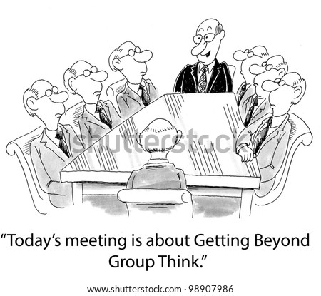 """Today's meeting is about getting beyond group think."""