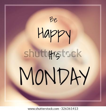 Typographic Quote - Be happy it\'s Monday