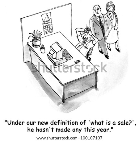 """""""Under our new definition of 'what is a sale?', he hasn't made any this year""""."""