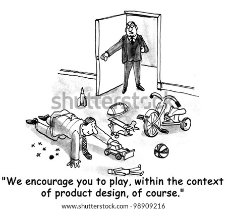 """""""We encourage you to play, within the context of product design, of course."""""""