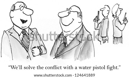 """We'll solve the conflict with a water pistol fight."""
