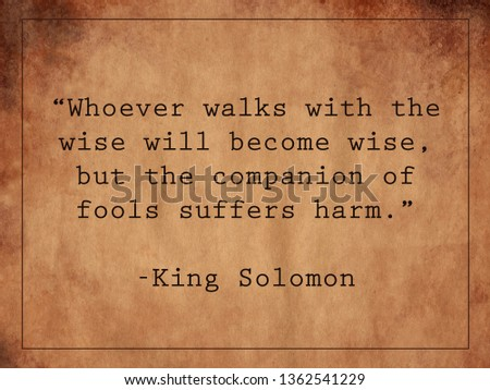 """""""Whoever walks with the wise will become wise, but the companion of fools suffers harm."""" King Solomon quote on paper background"""