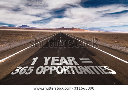 1 Year = 365 Opportunities written on desert road