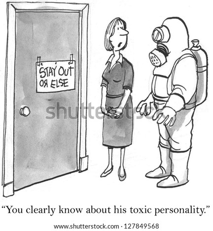 """You have clearly heard about his toxic personality."""