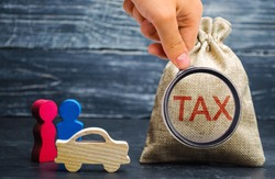 A bag with money and the word Tax and a car with family. Concept the taxes payment for auto. Vehicle, road, disc tax. Is an annual tax that is levied as an excise duty and which must be paid
