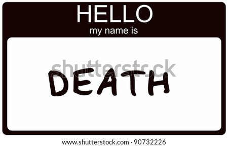 A black sticker nametag with the words Hello My Name is Death making a great concept image.