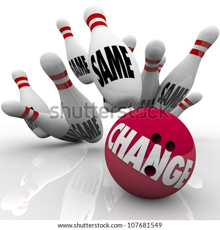 A bowling ball marked Change hits a strike with pins showing the word Same to symbolize shaking up, adaptation, a new improvement or need for evolution