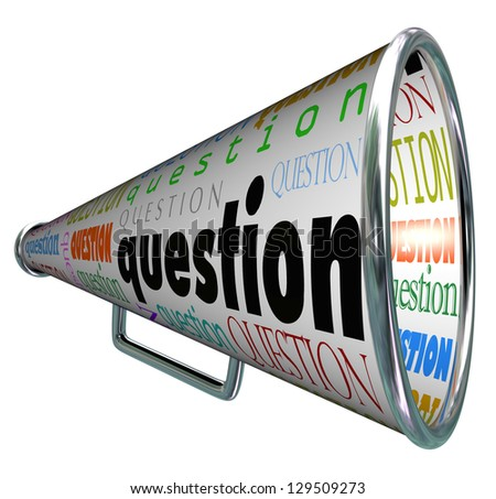 A bullhorn or Megaphone with the word Question to represent looking for answers by asking questions