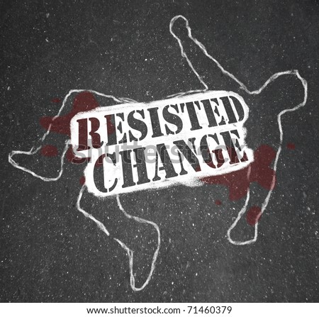 A chalk outline of a dead body symbolizing someone who rejected change and faced the consequences of being made obsolete