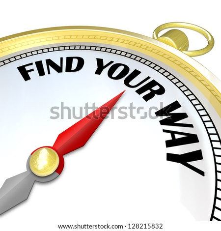 A compass with the words Find Your Way provides assistance and direction to you as you try to navigate your path to your destination and success
