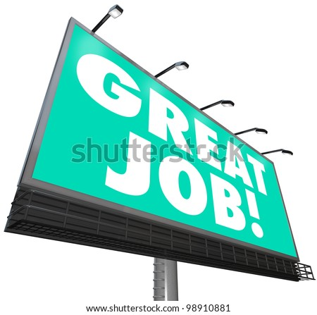 A giant outdoor billboard features the words Great Job! giving you praise and appreciation for your superior work at your job, as part of an organization or other life pursuits - stock photo