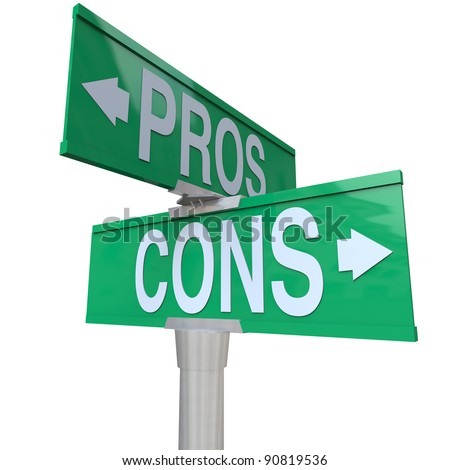 A green two-way street sign pointing to Pros and Cons comparing your options so you can decide the best choice for you and make a decision