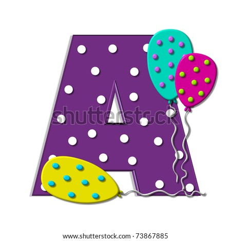 "A, in the alphabet set ""Balloon Spots"", is decorated with polka dotted balloons in multi-colors.  Letter is purple with white polka dots."