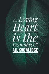 A loving heart is the beginning of all knowledge. Typographical love quotes on a green and black background.
