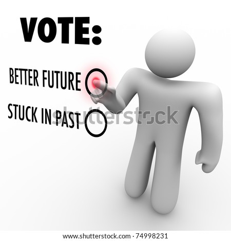 A man presses a button beside the word Vote and choosing between a better future and being stuck in the past