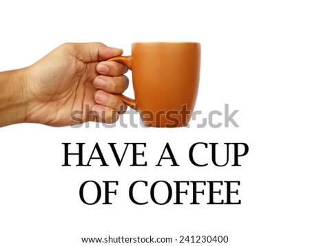 a man\'s hand holding a brown mug with a have a cup of coffee text below the mug on a white background