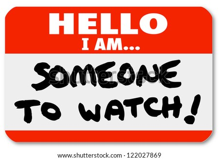 A namtag sticker with the words Hello I Am Someone to Watch to single out a special person or job candidate