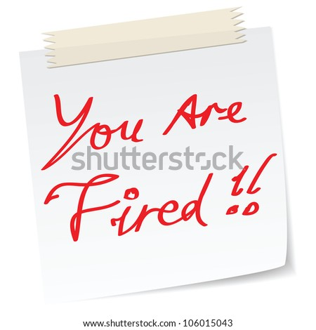 a note with 'you are fired' message, for work or retrenchment business concepts.