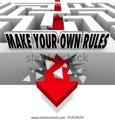 A red arrow breaks free from the walls of a maze with the words Make Your Own Rules to represent being independent and charting your own course