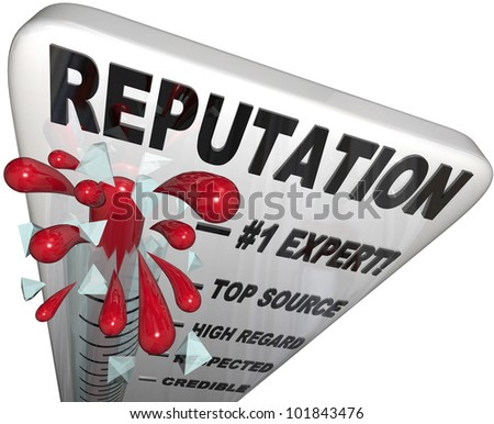 A Reputation thermometer with mercury rising past the words credible, respected, high regard, top source and the highest position, number one expert to symbolize high popularity - stock photo