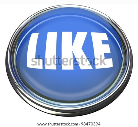 A round blue button with the word Like to indicate your approval or enjoyment of a website, social network, remark