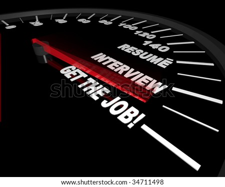 A speedometer needle speeds past the various stages of getting a job -- the resume, the interview and success!