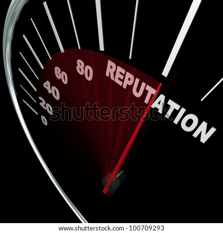 A speedometer with needle racing to the word Reputation symbolizing an improving credibility level and the respect and trust people place in your opinions and knowledge on a subject